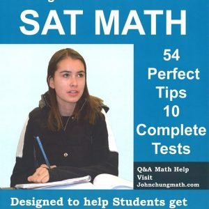 Dr John Chung's New SAT Math 2016 (54 Perfect Tips + 10 Complete Tests)