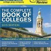 The Complete Book of Colleges 2015 Edition College Admissions Guides 2015 ed. Edition PRINCETON REVIEW 1